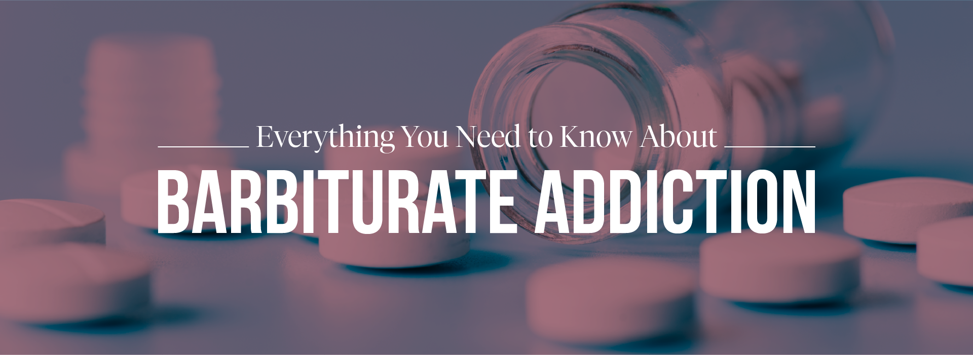 Everything You Need to Know About Barbiturate Addiction