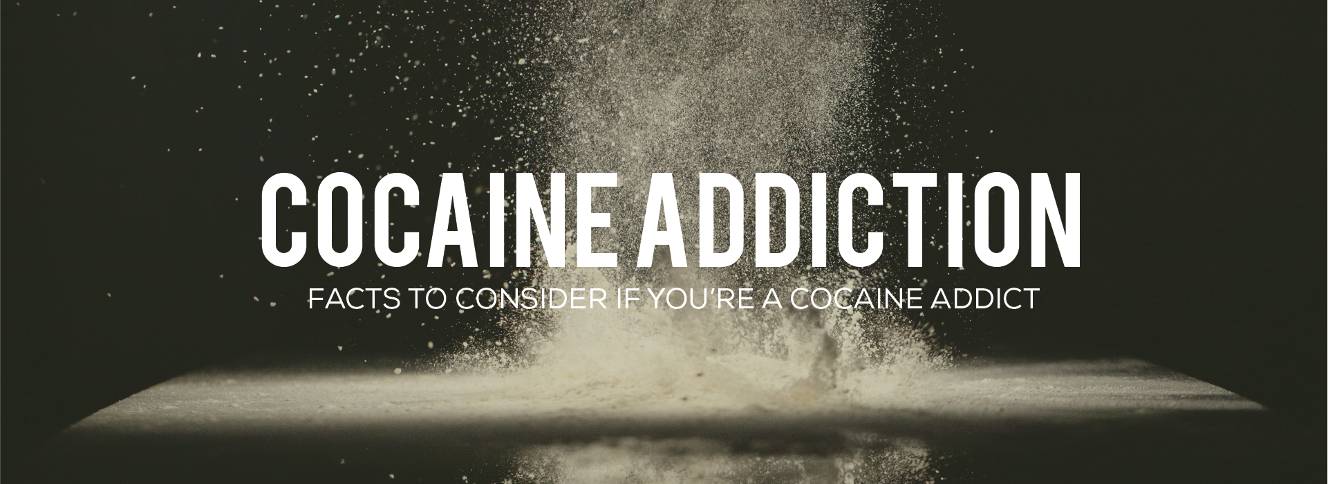 Cocaine Addiction Facts to Consider if You're a Cocaine Addict